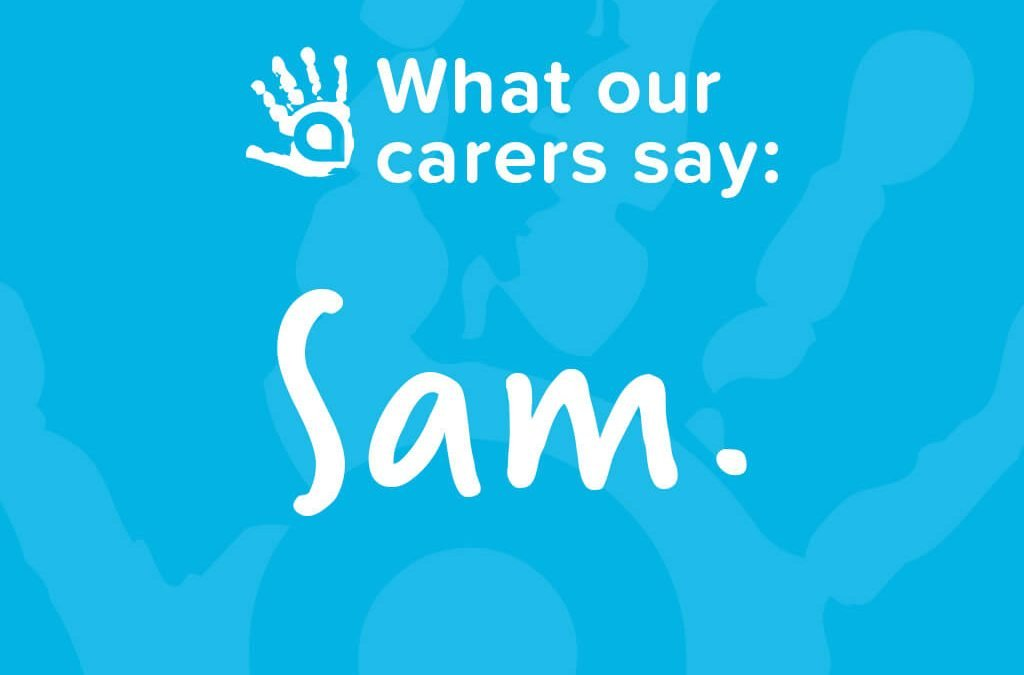 What Our Carers Say: Sam, AFA Foster Carer