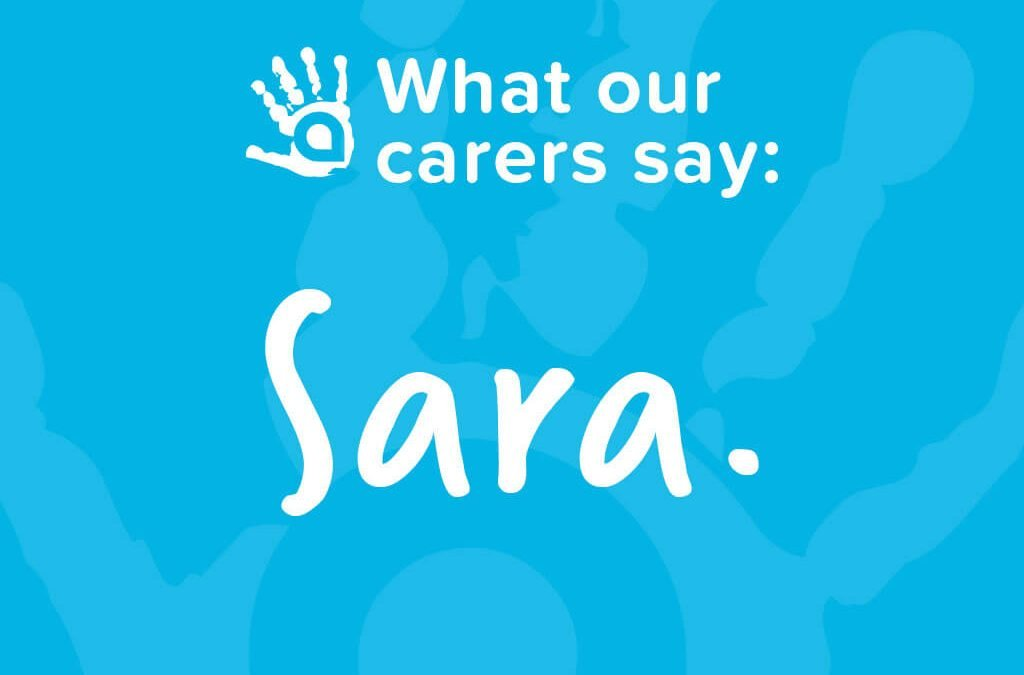 What Our Carers Say: Sara